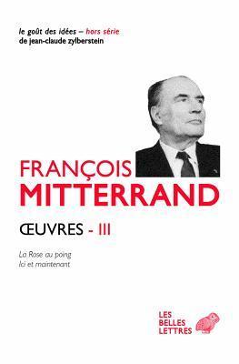 Oeuvres III: La Rose Au Poing (1973), ICI Et Maintenant (1980) por François Mitterrand, Pierre-Emmanuel Guigo, Georges Saunier