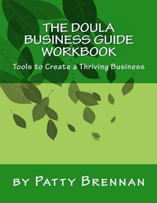 The Doula Business Guide Workbook: Tools to Create a Thriving Business