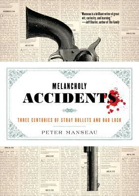 melancholy-accidents-three-centuries-of-stray-bullets-and-bad-luck