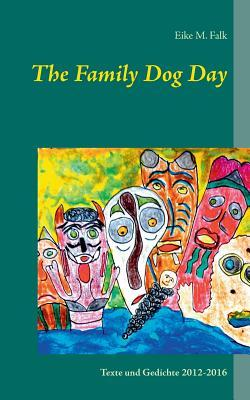 The Family Dog Day: Berichte, Gedichte, Poems, Songs