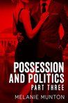 Possession and Politics: Part Three