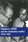 Singapore, ASEAN and the Cambodian Conflict 1978-1991
