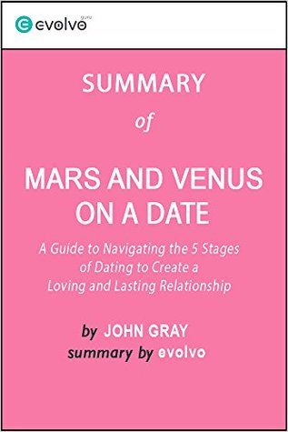 Mars and Venus on a Date: Summary of the Key Ideas - Original Book by John Gray: A Guide for Navigating the 5 Stages of Dating to Create a Loving and Lasting Relationship