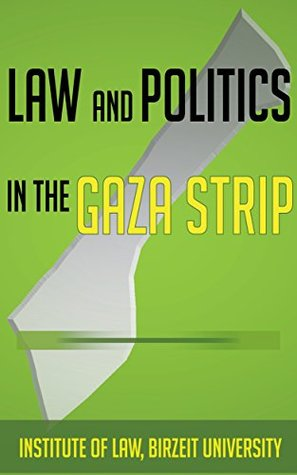 Law and Politics in the Gaza Strip (Birzeit University): The Impact of the Palestinian Internal Political Division on the Rule of Law