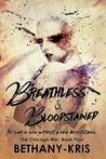Breathless & Bloodstained by Bethany-Kris