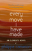 Every Move I Have Made (an ...