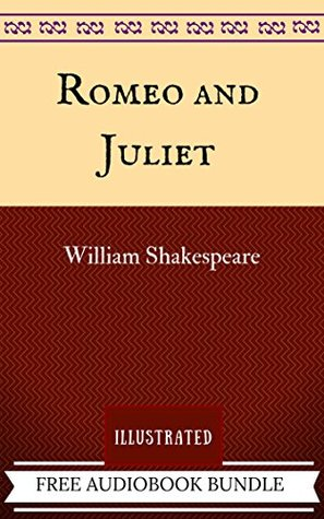 Romeo and Juliet: By William Shakespeare - Illustrated