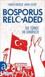 Bosporus reloaded: Die Türkei im Umbruch
