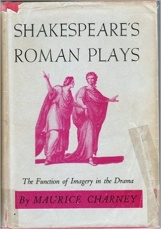 Shakespeare's Roman Plays: The Function of Imagery in the Drama