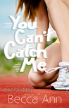 You Can't Catch Me by Cassie Mae