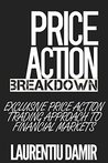 Price Action Breakdown: Exclusive Price Action Trading Approach to Financial Markets by Laurentiu Damir