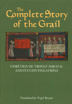 The Complete Story of the Grail: Chretien de Troyes' Perceval and Its Continuations