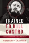 Trained to Kill Castro: Confessions of a CIA Recruit