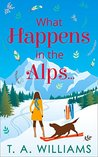 What Happens in the Alps... by T.A.   Williams