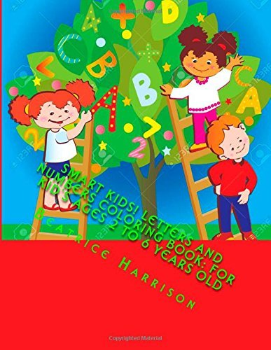 Smart Kids! Letters and Numbers Coloring Book: For Kid's Ages 2 to 6 Years Old