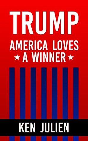 Trump: America Loves A Winner: Understanding The Trump Phenomenon