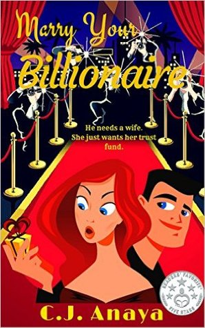 Marry Your Billionaire by C.J. Anaya