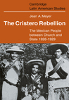 The Cristero Rebellion: The Mexican people between church and state, 1926-1929