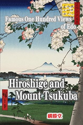 Hiroshige and Mount Tsukuba: Famous One Hundred Views of Edo (Famous One Hundred Views of Edo: Restoration Project Book 2)