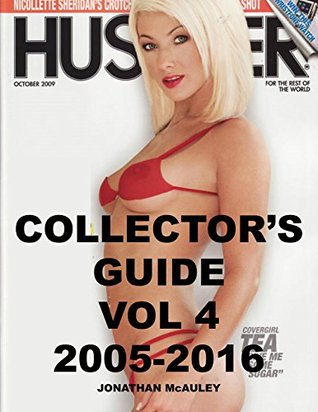 HUSTLER MAGAZINE COLLECTOR'S GUIDE VOL. 4: 2005-2016: All HUSTLER Magazine Covers From January, 2005 Through May, 2016