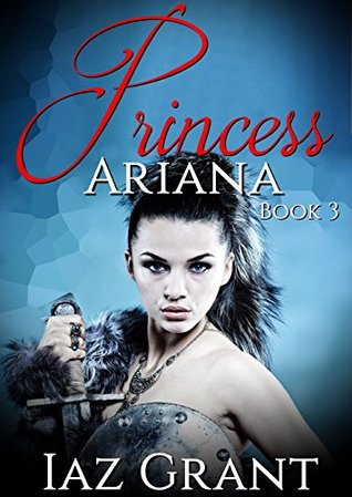Princess Ariana: Book 3: Dark Action Romance Paranormal Adventure (Demon Shapeshifter Humor Horror International Interracial Thriller Mystery Sorcery Short Stories) (Princess Ariana Series)
