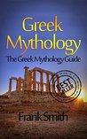 Greek Mythology: The Greek Mythology Guide (Olympians, Titans, Heroes, Ancient Myths, Zeus, Greek Gods, Greek Myths)