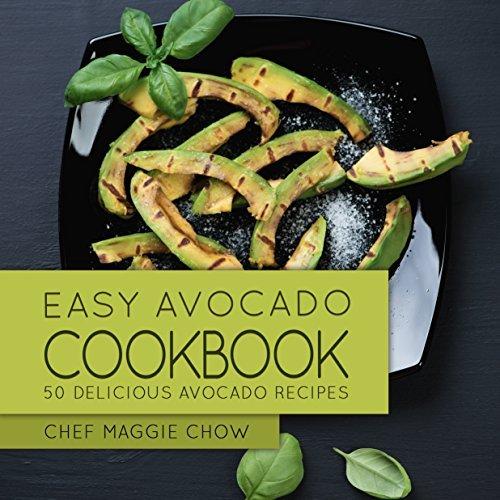 Easy Avocado Cookbook: 50 Delicious Avocado Recipes (Avocado Cookbook, Avocado Recipes Book 1)