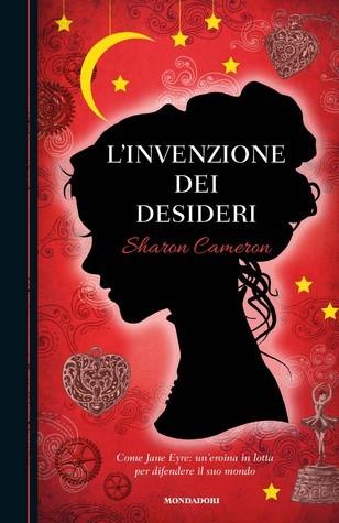 Ebook L'invenzione dei desideri by Sharon Cameron TXT!