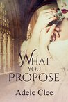 What You Propose (Anything for Love, #2)