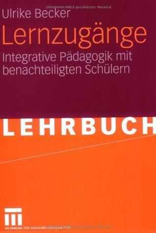Lernzugänge: Integrative Pädagogik mit benachteiligten Schülern