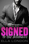 Signed To The Billionaire (The Billionaire's Offer, Book 1) (An Alpha Billionaire Romance)