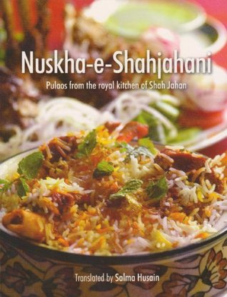 Nushka E Shahjahani: Pulaos From The Royal Kitchen Of Shah Jahan