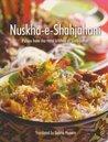 Nushka E Shahjahani: Pulaos From The Royal Kitchen Of Shah Jahan