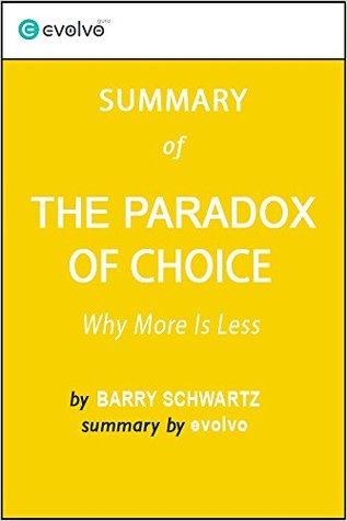 The Paradox of Choice: Summary of the Key Ideas - Original Book by Barry Schwartz: Why More Is Less