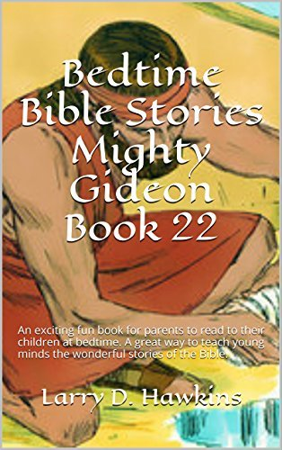 Bedtime Bible Stories Mighty Gideon Book 22: An exciting fun book for parents to read to their children at bedtime. A great way to teach young minds the wonderful stories of the Bible.