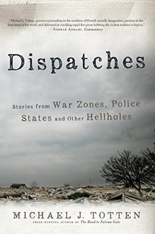Dispatches: Stories from War Zones, Police States and Other Hellholes Descargar ebook epub gratis