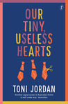 Our Tiny, Useless Hearts