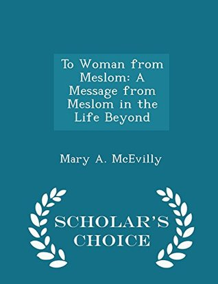 To Woman from Meslom: A Message from Meslom in the Life Beyond - Scholar's Choice Edition