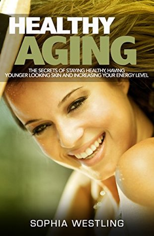 HEALTHY AGING:The secrets of staying healthy, having younger looking skin and increasing your energy level