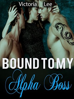 BILLIONAIRE ROMANCE: Bound to My Alpha Boss (Billionaire Bachelors Billionaire Boys Club Romance)