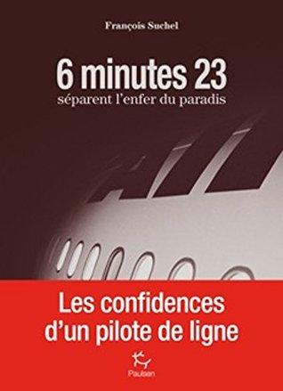 6 minutes 23 séparent l'enfer du paradis: Confidences d'un pilote de ligne (TERRA NOVA)