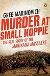 Murder at Small Koppie: The Real Story of the Marikana Massacre