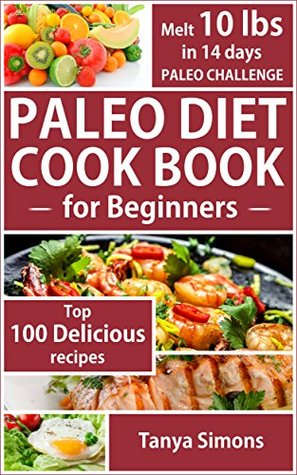 PALEO: DIET COOK BOOK FOR BEGINNERS, PALEO FOR WEIGHT LOSS, PALEO RECIPES: Melt 10 pounds in 14 Days ByTaking The Paleo Diet Challenge