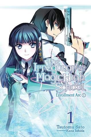 The Irregular at Magic High School, Vol. 1: Enrollment Arc, Part I(Mahouka Koukou no Rettousei 1)