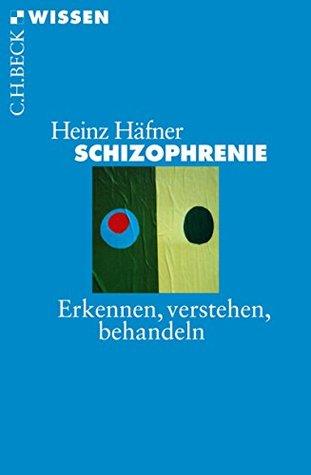 Schizophrenie: Erkennen, Verstehen, Behandeln
