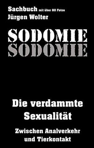 Sodomie: Die verdammte Sexualität - Zwischen Analverkehr und Tierkontakt