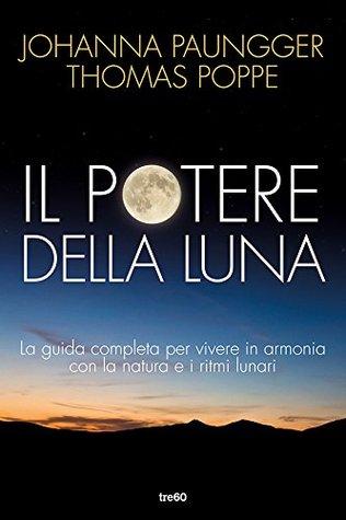 Il potere della luna: La guida completa per vivere in armonia con la natura e i ritmi lunari (TRE60 Non fiction)