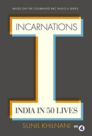 incarnations india in 50 lives by sunil khilnani