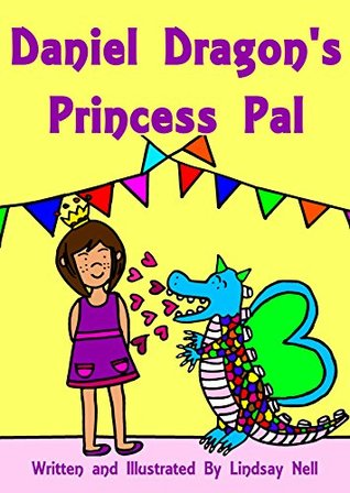 Children's Books: Daniel Dragon's Princess Pal: A dragon learns that it is better to be a friend than a bully