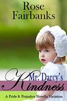 Mr. Darcy's Kindness: A Pride and Prejudice Novella Variation